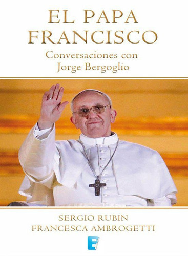 el papa francisco - conversaciones con jorge bergoglio digit