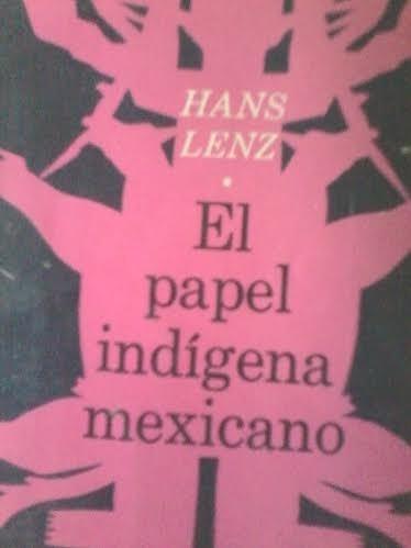 el papel indígena mexicano / hans lenz