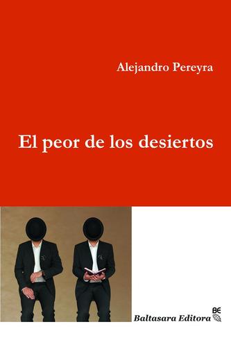 el peor de los desiertos - alejandro pereyra - cuentos 2013