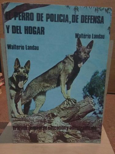 el perro policía, de defensa y del hogar. walterio landau.