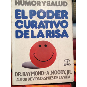 El Poder Curativo De La Risa /dr.raymond-a.moody.jr