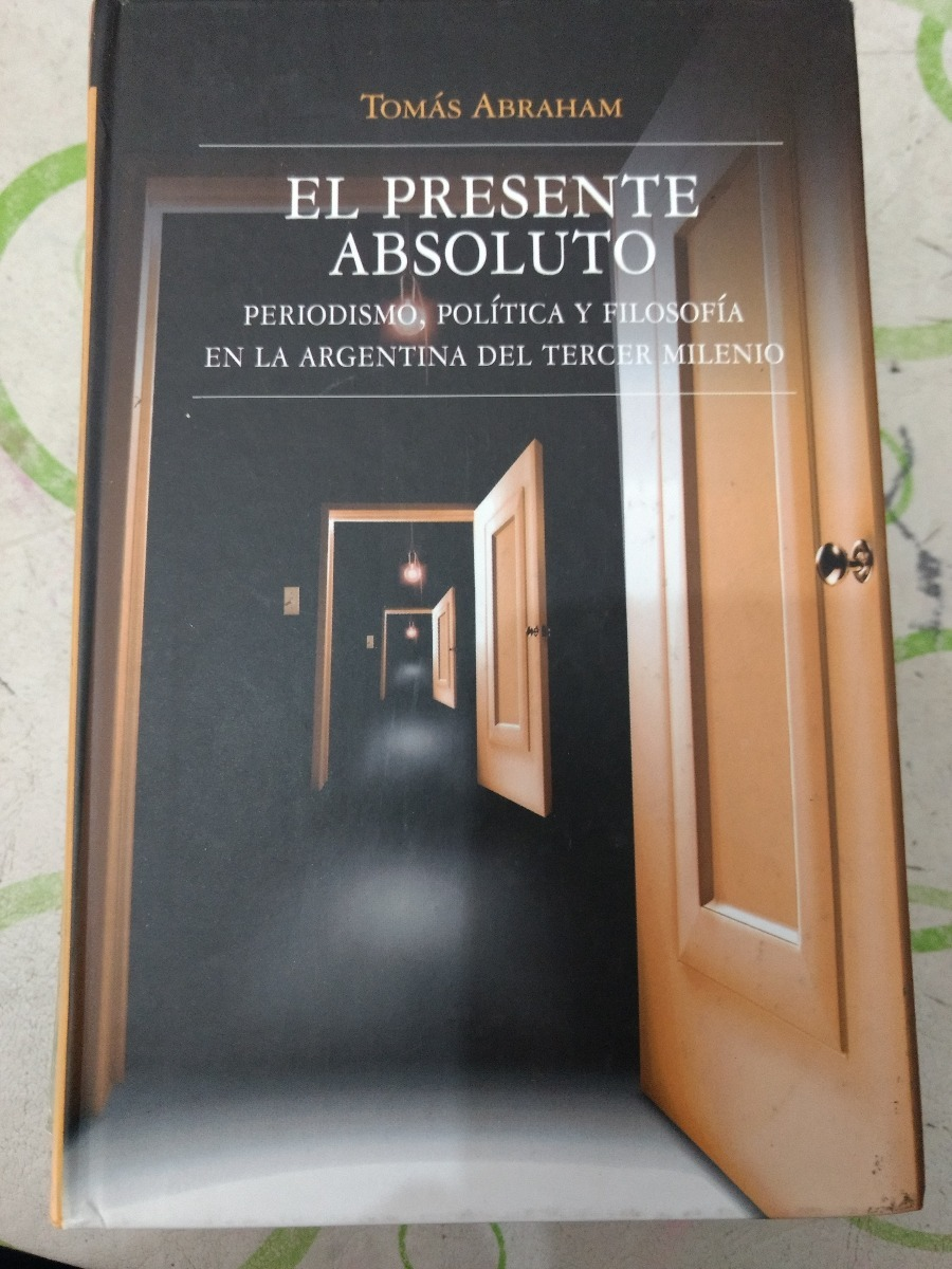 El presente absoluto: Periodismo, política y filosofía en la argentina del tercer milenio