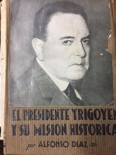 el presidente yrigoyen y su mision historica. diaz. s8