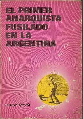 el primer anarquista fusilado en la argentina - quesada (418