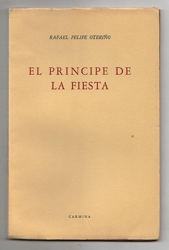 el principe de la fiesta, rafael felipe oteriño (firmado)