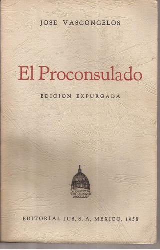 el proconsulado. josé vasconcelos. editorial jus, 1958.