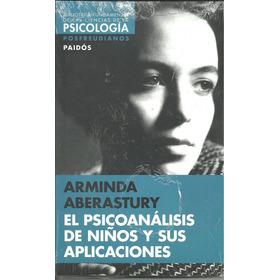 El Psicoanalisis De Niños Y Aplicaciones Arminda Aberastury