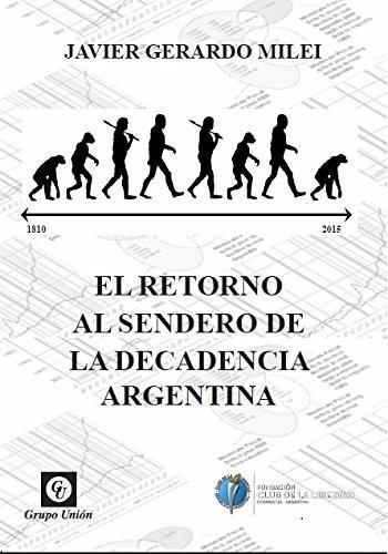 el retorno al sendero de la decadencia argentina - j g milei