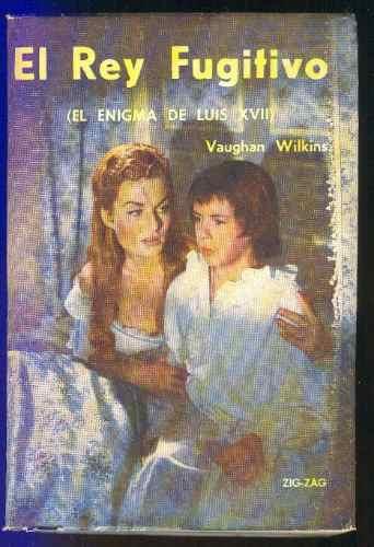 el rey fugitivo (el enigma de luis xvii) - vaughan wilkins
