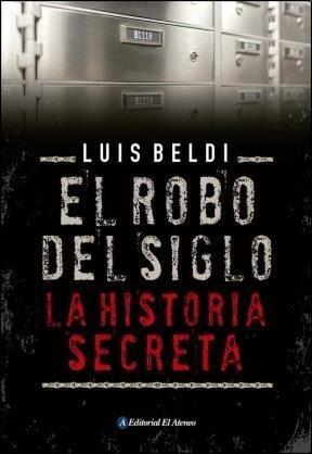 el robo del siglo. la historia secreta - luis beldi