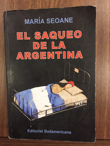 el saqueo en la argentina seoane  maria sudamericana