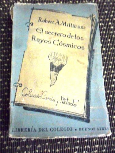 el secreto de los rayos cosmicos. robert a.millikan 1946