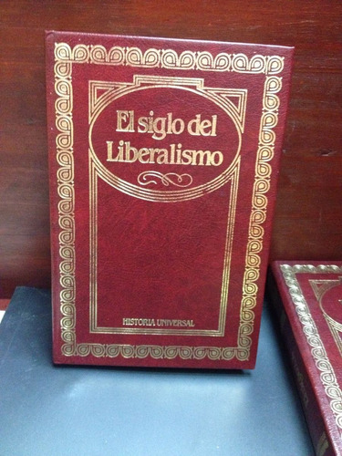 el siglo del liberalismo - historia universal - tomo 11