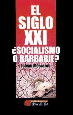 el siglo xxi ¿socialismo o barbarie? - istván mészáros