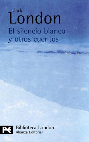 el silencio blanco y otros cuentos, jack london, alianza