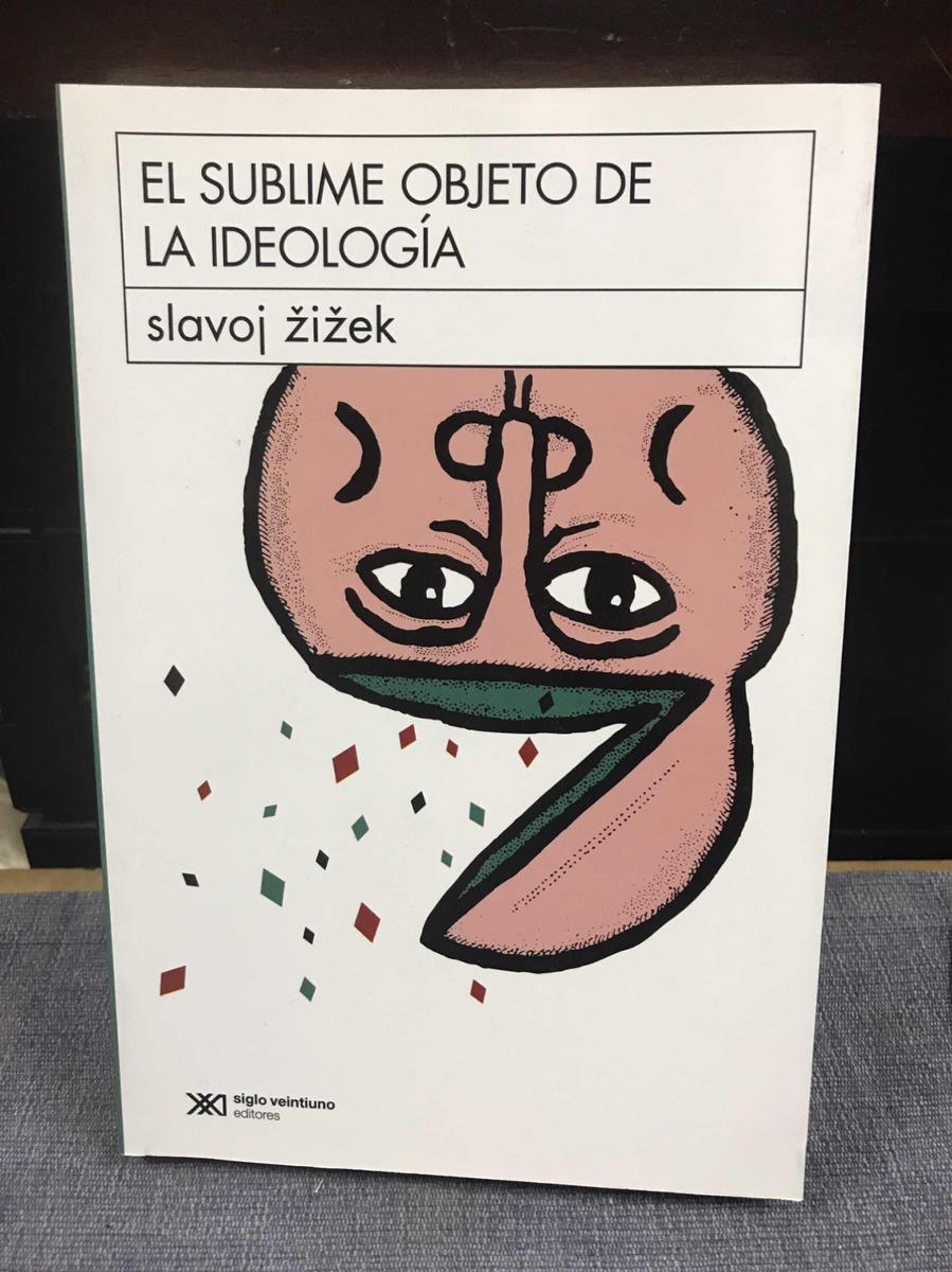 el sublime objeto de la ideologia slavoj zizek siglo xxi ed. Cargando zoom.