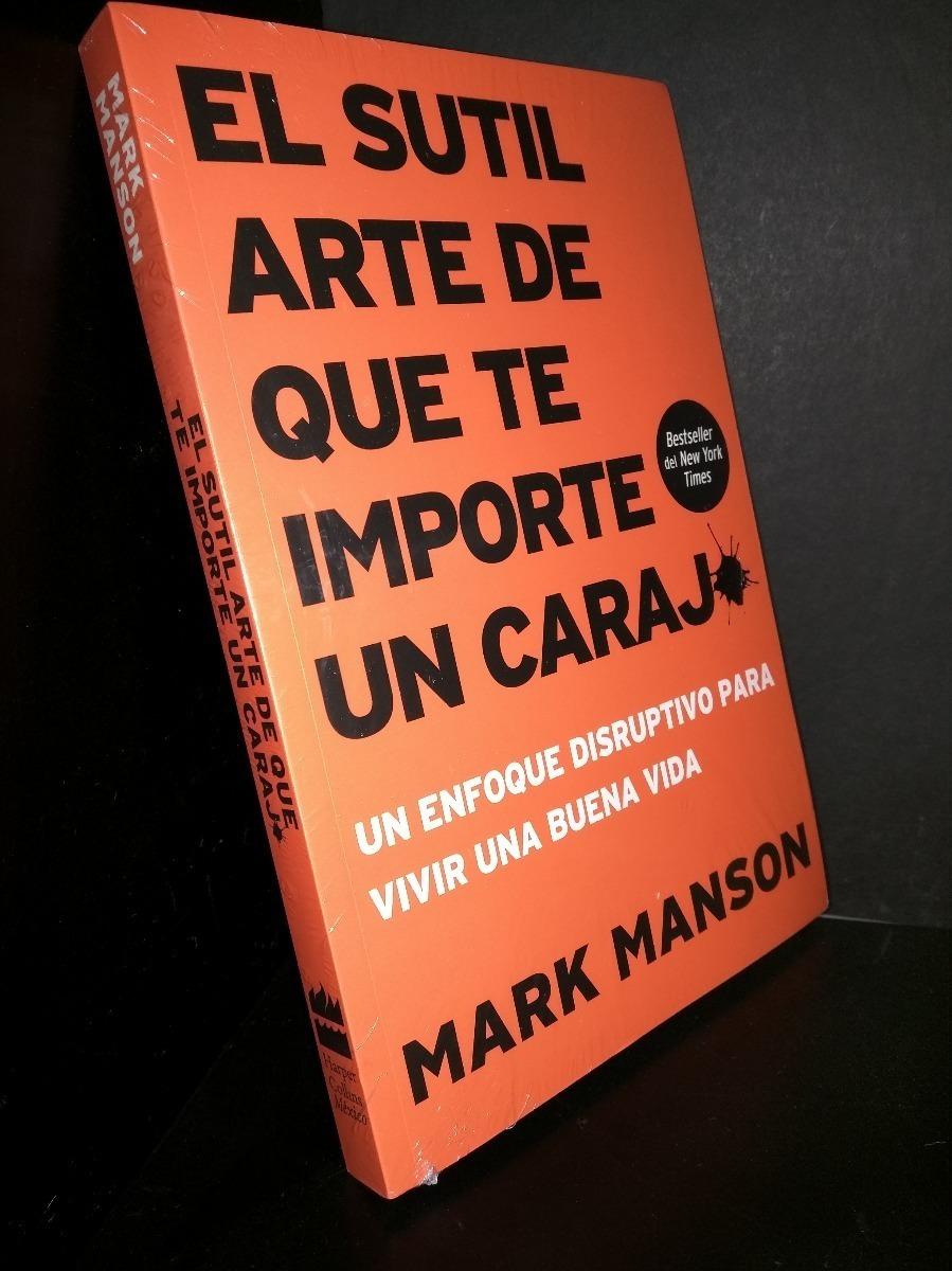 El Sutil Arte De Que Te Importe Un Carajo Mark Manson