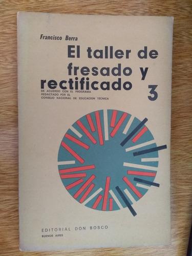 el taller de fresado y rectificado 3. francisco berra