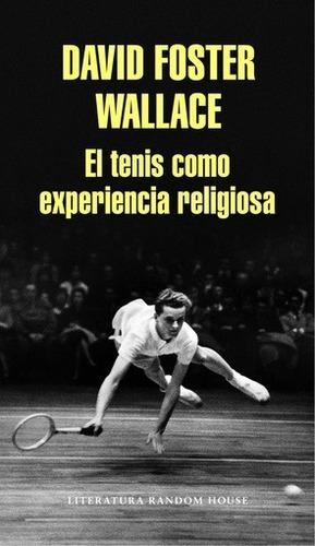 el tenis como experiencia religiosa - david foster wallace