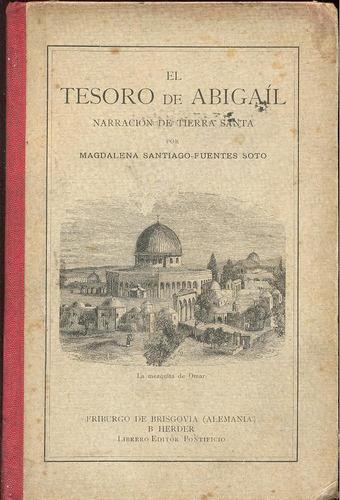 el tesoro de abigaíl. magdalena santiago- f. soto1898-¡unico