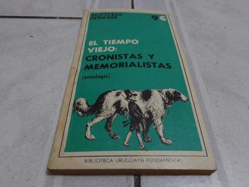 el tiempo viejo: cronistas y memorialistas  -- antologia