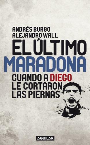 el último maradona, de andrés burgo y alejandro wall