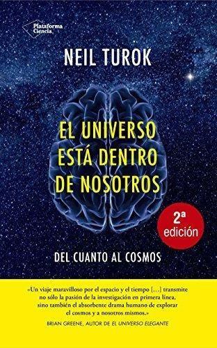 el universo está dentro de nosotros : del cuanto al cosmos