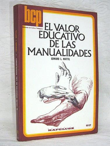 el valor educativo de las manualidades edward l. mattil