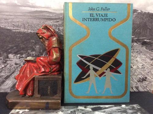 el viaje interrumpido - john g. fuller -