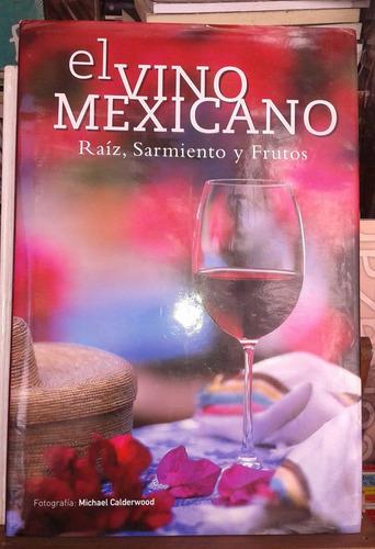 el vino mexicano, raíz, sarmiento y fruto - ed. revimundo