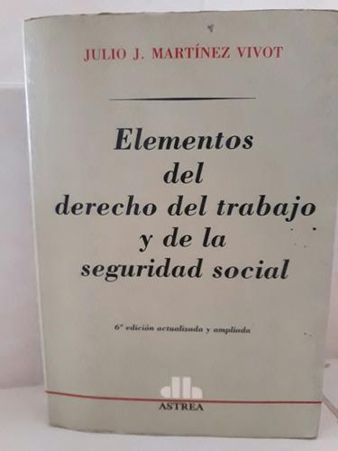 elementos derecho trabajo y seguridad social. martinez vivot