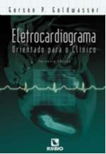 eletrocardiograma orientado para o clínico - goldwasser