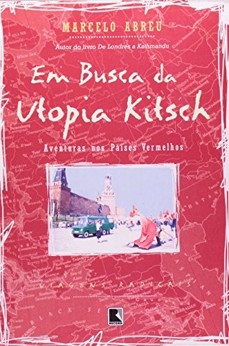 em busca da utopia kitsch coleção viagens radicais de marcel