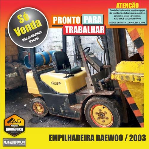 empilhadeira daewoo g25p / 2003