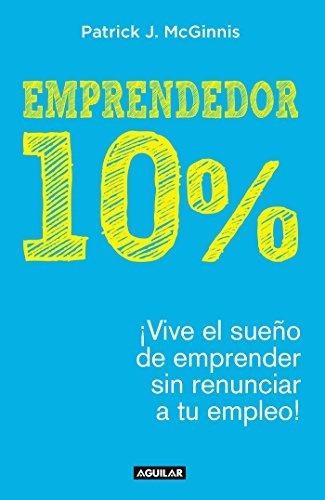 emprendedor 10% - !vive el sueno de emprender sin renunciar