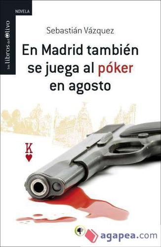 en madrid también se juega al póker en agosto.(libro )