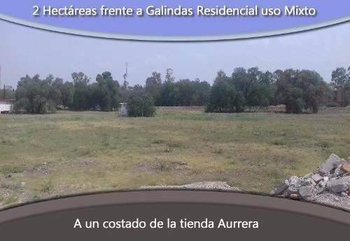 en venta 2 hectareas frente a galindas residencial uso mixto