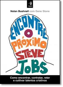 Encontre O Próximo Steve Jobs Como Encontrar Contratar Reter