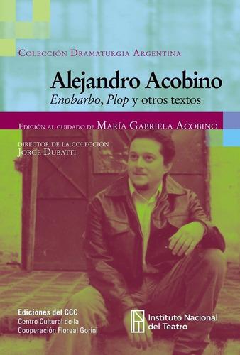 enobarbo, plop y otros textos de alejandro acobino. teatro