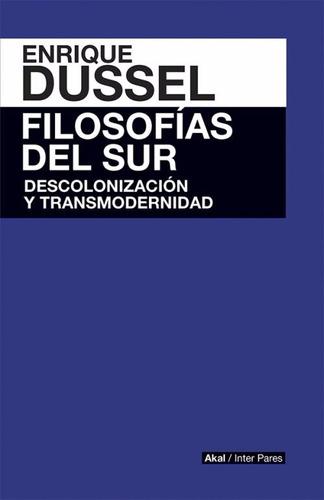 enrique dussel - filosofías del sur descolonización - akal