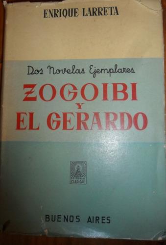 enrique larreta. 2 novelas ejemplares. zogoibi y el gerardo