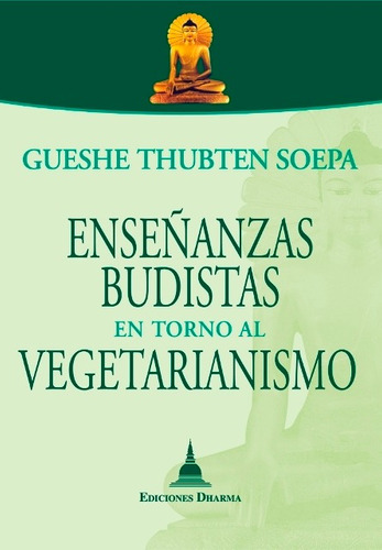 enseñanzas budistas vegetarianismo, gueshe soepa, dharma