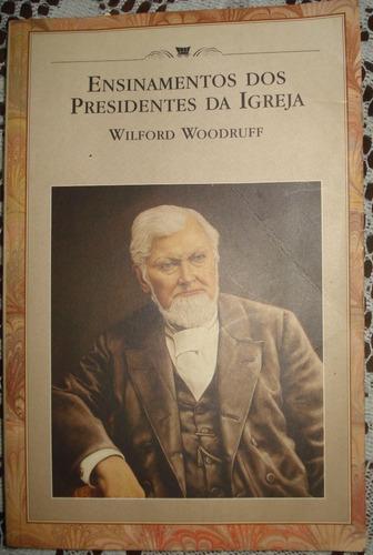 ensinamentos dos presidentes da igreja - wilford woodruff