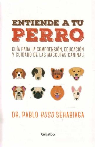 entiende a tu perro . autor :pablo ruso sehabiaga