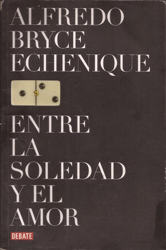 entre la soledad y el amor ·=·alfredo bryce echenique·=·