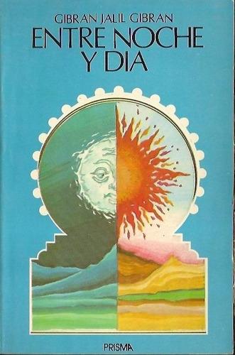 entre noche y dia - gibran (ed. prisma)
