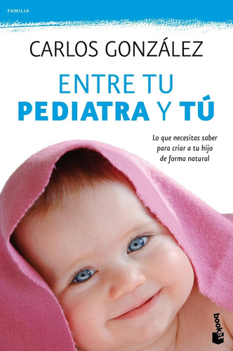 entre tu pediatra y tú  - carlos gonzález