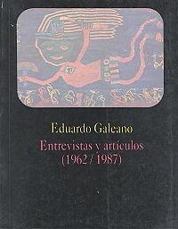 entrevistas y artículos (1962 / 1987) - eduardo galeano