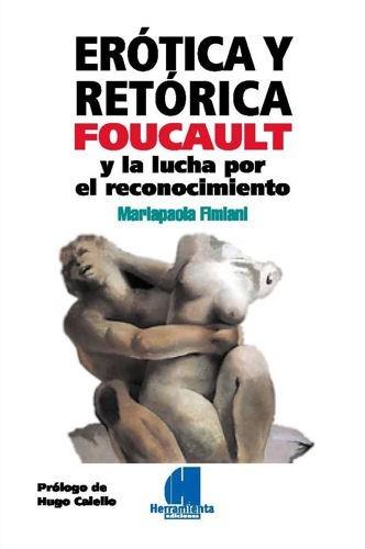 erótica y retórica - foucault y la lucha por reconocimiento
