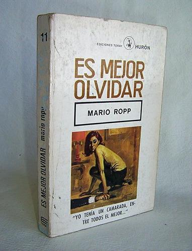 es mejor olvidar mario ropp  novela  ediciones toray